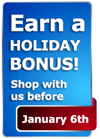 Earn a Holiday BONUS! Shop with us before January 6th